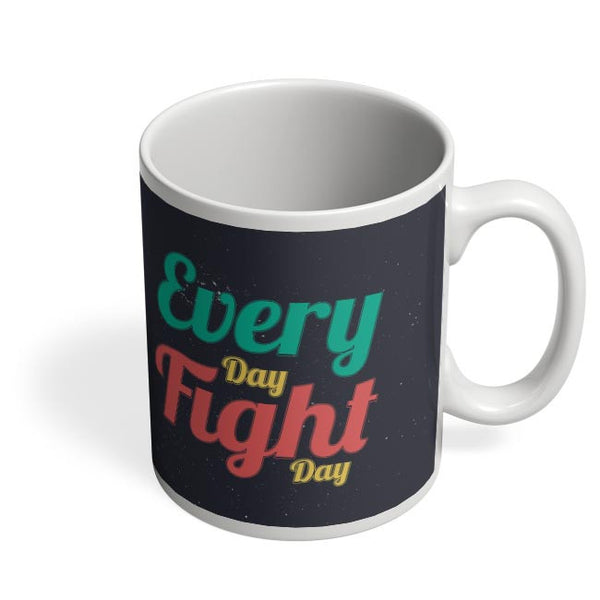 Every Day Fight Day Coffee Mug Online India