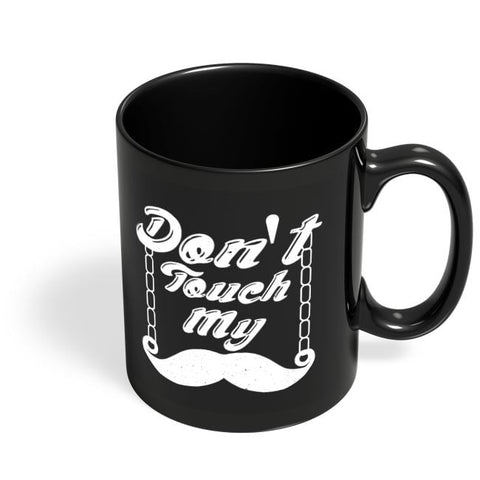 Don't Touch My Moustache Black Coffee Mug Online India
