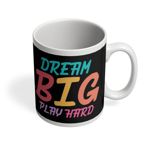Dream big play hard Coffee Mug Online India