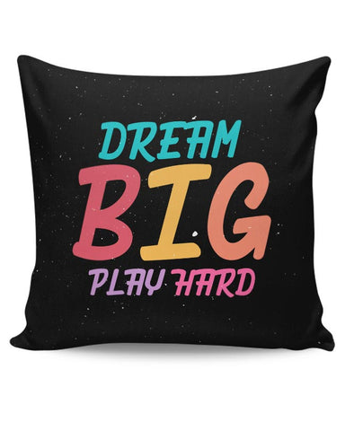 Dream big play hard Cushion Cover Online India
