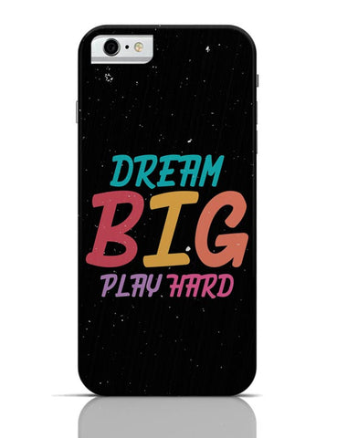 Dream big play hard iPhone 6 / 6S Covers Cases