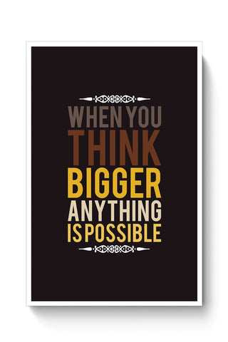 When You Think Bigger Anything Is Possible Poster Online India