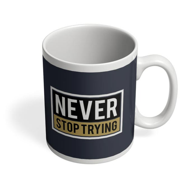 Never Stop Trying Coffee Mug Online India