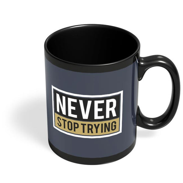 Never Stop Trying Black Coffee Mug Online India