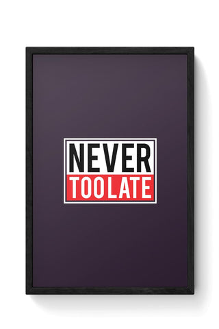 Never Too Late  Framed Poster Online India