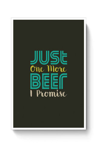 Buy Just one more beer i promise Poster