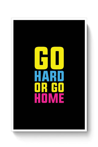 Go Hard Or Go Home Poster Online India