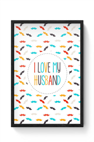 I Love My Husband and Moustaches Framed Poster Online India