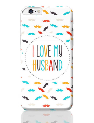 I Love My Husband and Moustaches iPhone 6 Plus / 6S Plus Covers Cases Online India
