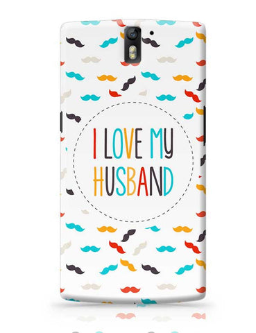 I Love My Husband and Moustaches OnePlus One Covers Cases Online India