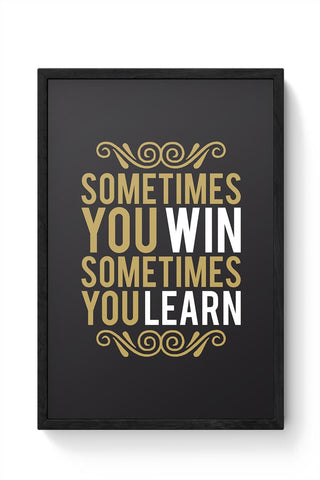 Sometime You Win Sometime You Learn Framed Poster Online India