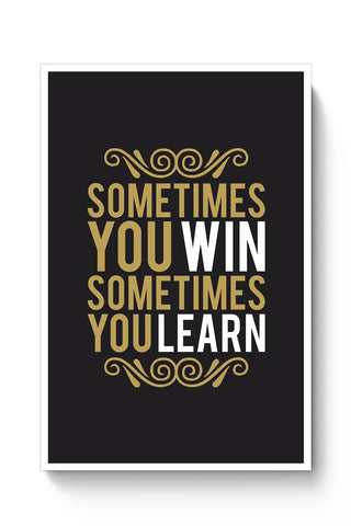 Sometime You Win Sometime You Learn Poster Online India