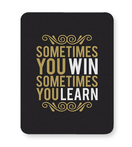 Sometime You Win Sometime You Learn Mousepad Online India