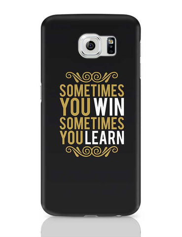 Sometime You Win Sometime You Learn Samsung Galaxy S6 Covers Cases Online India