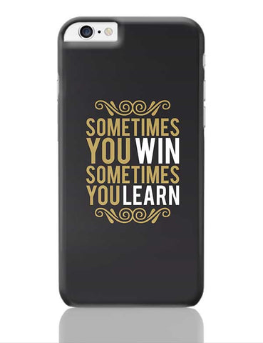 Sometime You Win Sometime You Learn iPhone 6 Plus / 6S Plus Covers Cases Online India