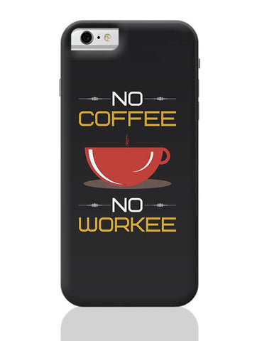 No Coffee No Workee iPhone 6 / 6S Covers Cases