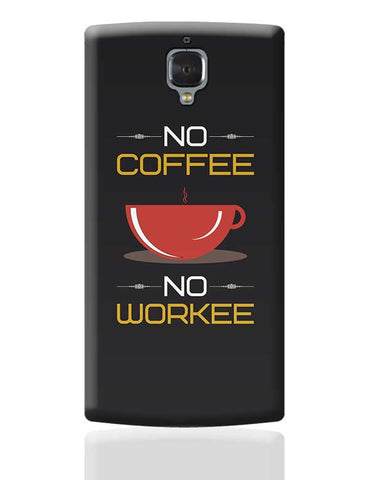 No Coffee No Workee OnePlus 3 Covers Cases Online India