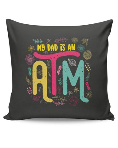My Dad Is An ATM Cushion Cover Online India