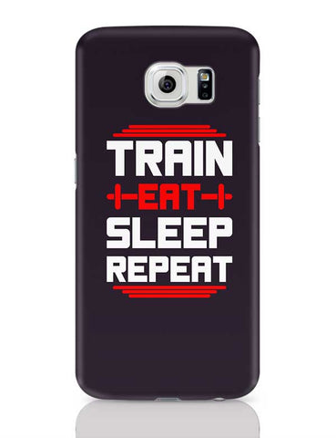 Train Eat Sleep Repeat Samsung Galaxy S6 Covers Cases Online India