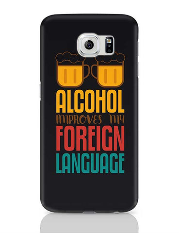 Alcohol Improves My Foreign Language Samsung Galaxy S6 Covers Cases Online India