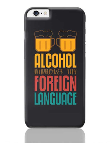 Alcohol Improves My Foreign Language iPhone 6 Plus / 6S Plus Covers Cases Online India