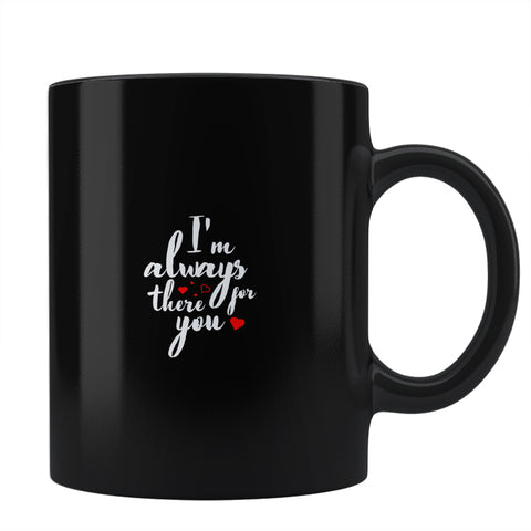 im always there for you Coffee Mug Online India