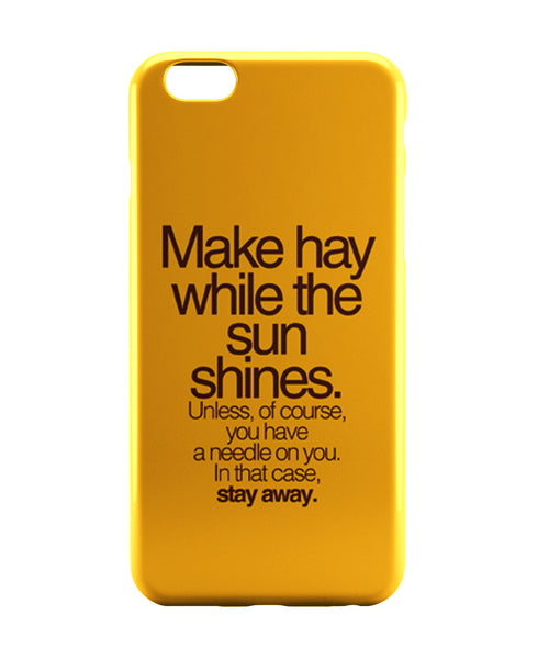 iPhone 6 Case & iPhone 6S Case | Make Haywhere Funny Quote  iPhone 6 | iPhone 6S Case Online India | PosterGuy