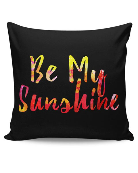 Be My Sunshine Cushion Cover Online India