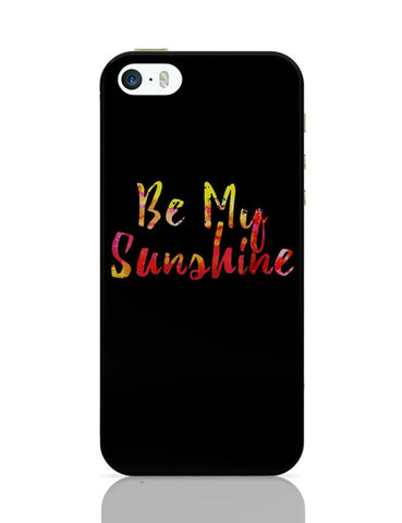 iPhone 5 / 5S Cases & Covers | Be My Sunshine iPhone 5 / 5S Case Cover Online India