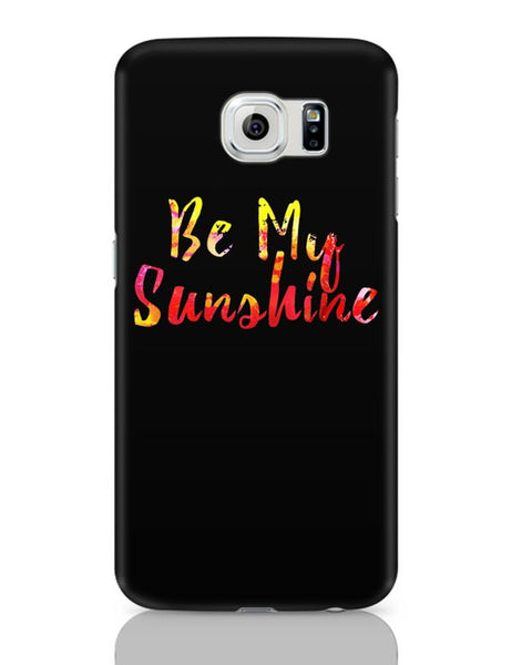 Be My Sunshine Samsung Galaxy S6 Covers Cases Online India
