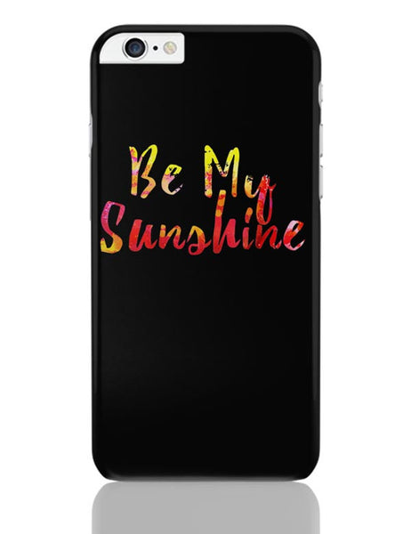 Be My Sunshine iPhone 6 Plus / 6S Plus Covers Cases Online India