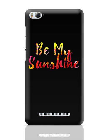 Xiaomi Mi 4i Covers | Be My Sunshine Xiaomi Mi 4i Case Cover Online India