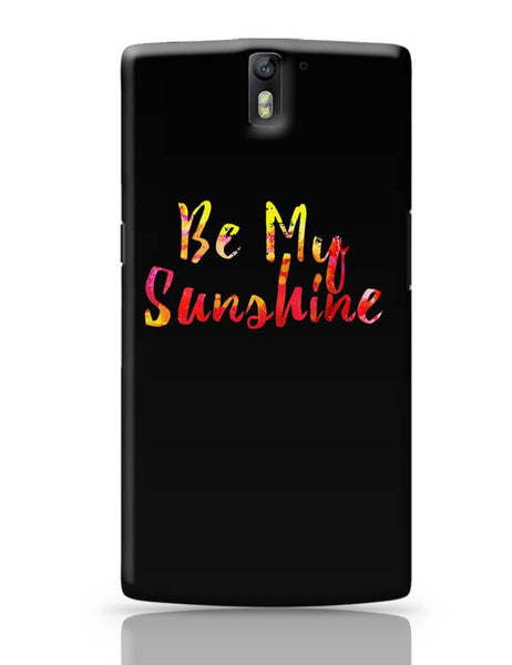 Be My Sunshine OnePlus One Covers Cases Online India