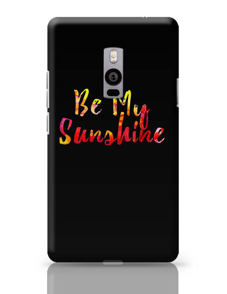 Be My Sunshine OnePlus Two Covers Cases Online India