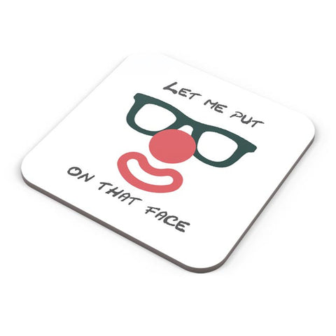 Let Me Put a Smile On That Face Coaster Online India
