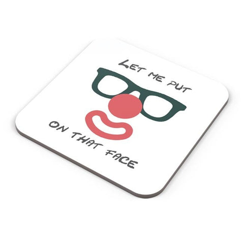 Buy Coasters Online | Let Me Put a Smile On That Face Coasters Online India | PosterGuy.in