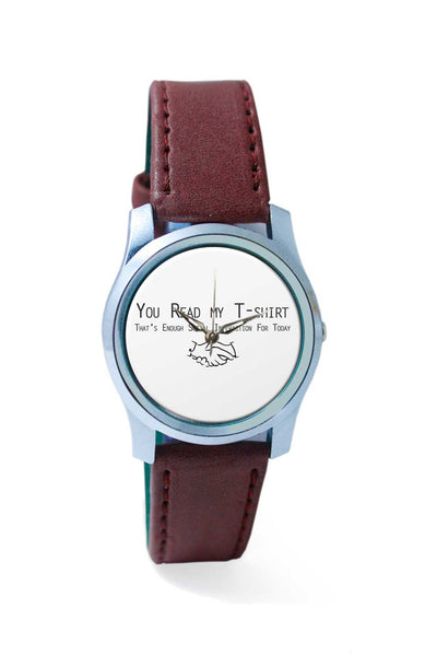 Women Wrist Watch India | You Read My T-Shirt | Enogh Social Interaction For Today Wrist Watch Online India
