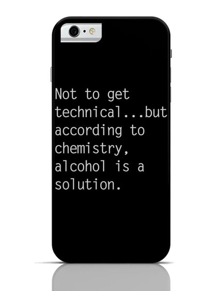 Alcohol is A Solution | Funny iPhone 6 6S Covers Cases Online India