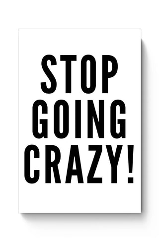 Stop Going Crazy  Poster Online India