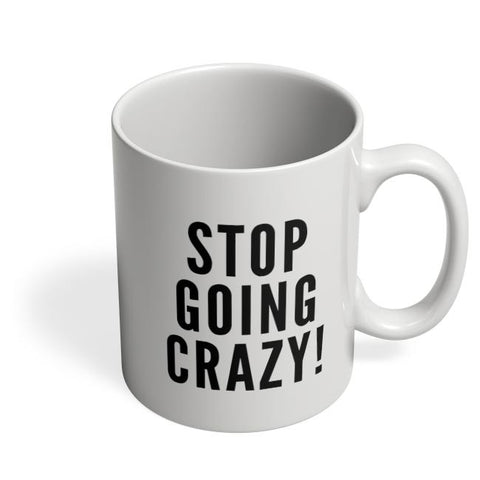 Coffee Mugs Online | Stop Going Crazy Coffee Mug Online India