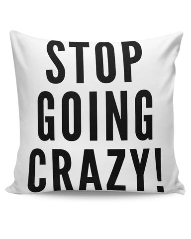 Stop Going Crazy  Cushion Cover Online India