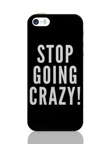 Stop Going Crazy  iPhone Covers Cases Online India
