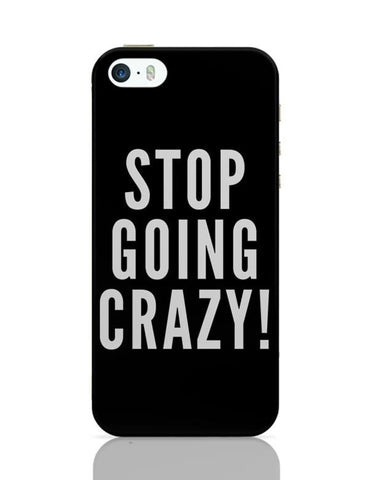 iPhone 5 / 5S Cases & Covers | Stop Going Crazy iPhone 5 / 5S Case Cover Online India