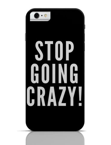 Stop Going Crazy  iPhone 6 6S Covers Cases Online India