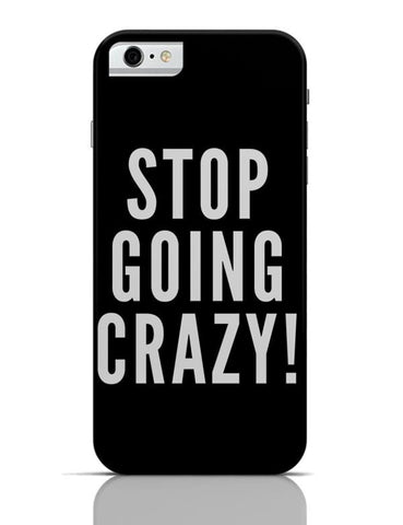 iPhone 6/6S Covers & Cases | Stop Going Crazy iPhone 6 / 6S Case Cover Online India