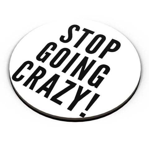 PosterGuy | Stop Going Crazy Fridge Magnet Online India by Divya Goel