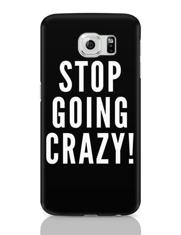 Stop Going Crazy  Samsung Galaxy S6 Covers Cases Online India