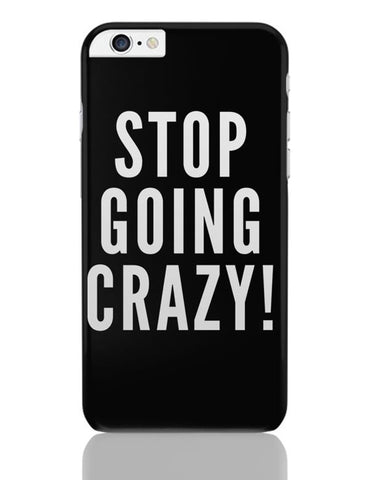 Stop Going Crazy  iPhone 6 Plus / 6S Plus Covers Cases Online India