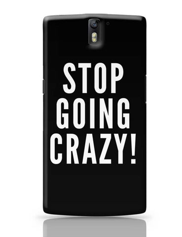 OnePlus One Covers | Stop Going Crazy OnePlus One Case Cover Online India