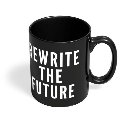 Coffee Mugs Online | Rewrite The Future Black Coffee Mug Online India